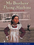 My brothers' flying machine : Wilbur, Orville, and me