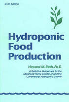 Hydroponic food production : a definitive guidebook of soilless food-growing methods : for the professional and commercial grower and the advanced home hydroponics gardener