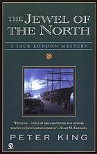 The jewel of the north : a Jack London mystery