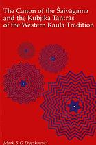 The canon of the Saivagama and the Kubjika Tantras of the western Kaula tradition.