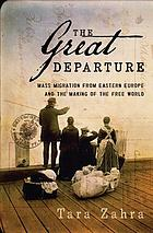 The great departure : mass migration from Eastern Europe and the making of the free world
