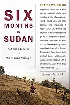 Six months in Sudan : a young doctor in a war-torn village