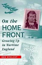 On the home front : growing up in wartime England