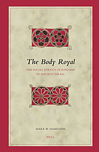 The body royal : the social poetics of kingship in ancient Israel