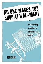 No one makes you shop at Wal-Mart : the surprising deceptions of individual choice