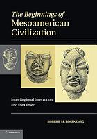 The beginnings of Mesoamerican civilization : inter-regional interaction and the Olmec