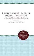 The French experience in Mexico, 1821-1861 : a history of constant misunderstanding