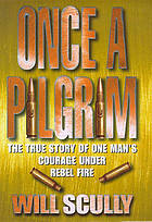 Once a pilgrim : the true story of one man's courage under rebel fire