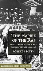 The empire of the Raj : India, Eastern Africa and the Middle East, 1858-1947