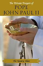 The private prayers of Pope John Paul II : the rosary hour.
