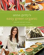 Anna Getty's easy green organic : cook well, eat well, live well