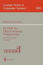 ECOOP'96 : object-oriented programming : 10th European conference, Linz, Austria, July 8-12, 1996 : proceedings