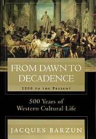 From dawn to decadence : 500 years of Western cultural life 1500 to present