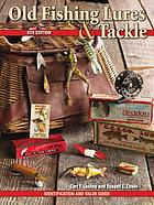 Old fishing Lures & Tackle : Identification and Value Guide.