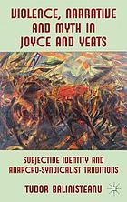 Violence, narrative and myth in Joyce and Yeats : subjective identity and anarcho-syndicalist traditions
