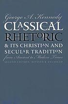 Classical rhetoric & its Christian & secular tradition from ancient to modern times
