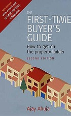 The first-time buyer's guide : how to get on the property ladder