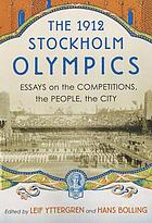 The 1912 Stockholm Olympics : essays on the competitions, the people, the city