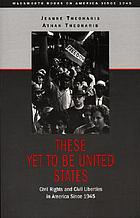 These yet to be United States : civil rights and civil liberties in America since 1945