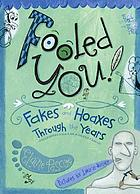 Fooled you! : fakes and hoaxes through the years