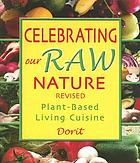 Celebrating our raw nature, revised : recipes for plant-based living cuisine