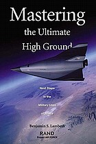 Mastering the ultimate high ground : next steps in the military uses of space