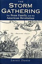 The storm gathering : the Penn family and the American Revolution