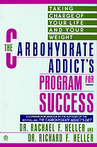 The carbohydrate addict's program for success : taking control of your life and your weight