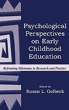 Psychological perspectives on early childhood education : reframing dilemmas in research and practice