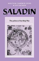 Saladin : the politics of the holy war