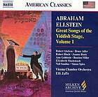 Great songs of the Yiddish stage. Volume 1, Abraham Ellstein (1907-1963) & other songwriters of his circle