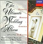 The Ultimate wedding album your complete vocal and instrumental music guide