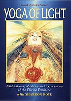 Yoga of light meditations, mudras, and expressions of the divine feminine