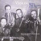 Violin, sing the blues for me African-American fiddlers, 1926-1949