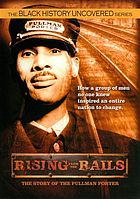 Rising from the rails the story of the Pullman Porter