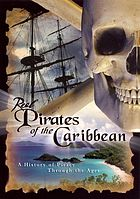 Real pirates of the Caribbean [a history of piracy through the ages