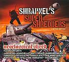 Shrapnel's super shredders neoclassical shred