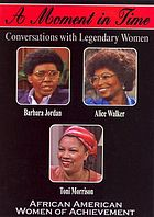A moment in time conversations with legendary women. African American women of achievement