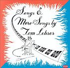 Songs & more songs by Tom Lehrer his lyrics, his music, his so-called voice, and his piano