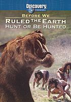 Before we ruled the earth. Hunt or be hunted