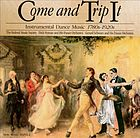Come and trip it instrumental dance music, 1780s-1920s