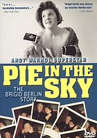 Pie in the sky the Brigid Berlin story