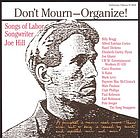 Don't mourn-- organize! songs of labor songwriter Joe Hill