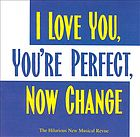 I love you, you're perfect, now change [the hilarious new musical revue