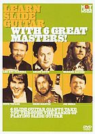 Learn slide guitar with 6 great masters! 6 slide guitar giants take you through the basics of playing slide guitar