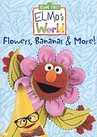 Elmo's world. Flowers, bananas & more