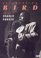 Celebrating Bird the triumph of Charlie Parker