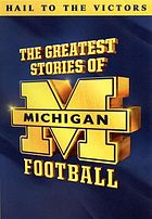 The Greatest stories of Michigan football [Hail to the victors