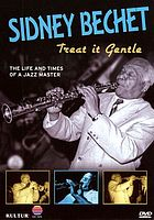 Sidney Bechet treat it gentle
