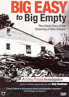 Big Easy to Big Empty the untold story of the drowning of New Orleans